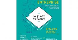 Place Créative,  un forum d'échanges pour trouver les solutions et conseils pratiques pour créer, développer, reprendre ou transmettre son entreprise, à Montpellier, le 7 décembre 2018